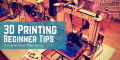 11 Experts Share Their Top 3D Printing Beginner Tips | 3D Printi